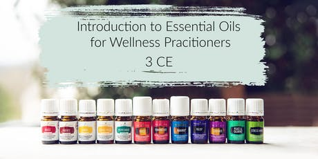 Introduction to Essential Oils for Wellness Pracitioners - 3 CE tickets