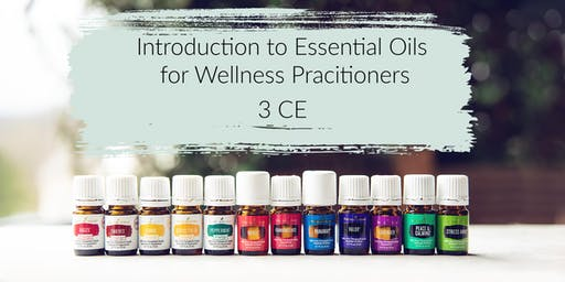Introduction to Essential Oils for Wellness Pracitioners - 3 CE