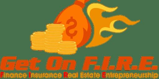 Get On FIRE-Finance  Insurance Real Estate Entrepreneurship