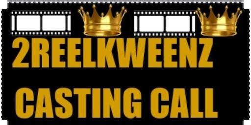 2REEL KWEENZ CASTING CALL