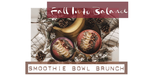 Fall Into Balance ~ Smoothie Bowl Brunch
