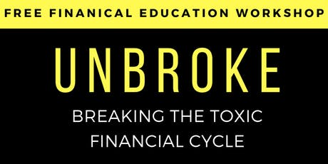 UNBROKE: Breaking The Toxic Financial Cycle tickets
