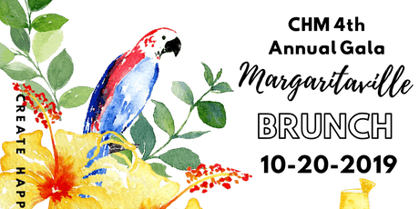 CHM 4th Anuual Gala: Margaritaville BRUNCH tickets