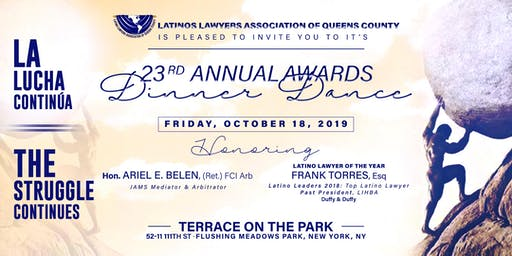 23rd ANNUAL AWARDS DINNER DANCE Latino Lawyers Association of Queens County