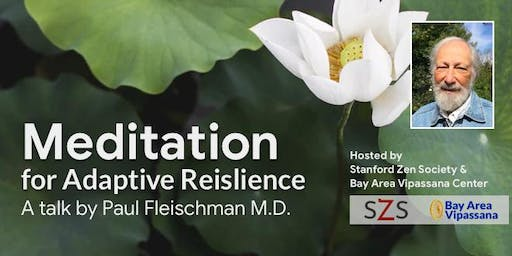 Meditation for Adaptive Resilience-Paul Fleischman MD-Stanford Zen Society