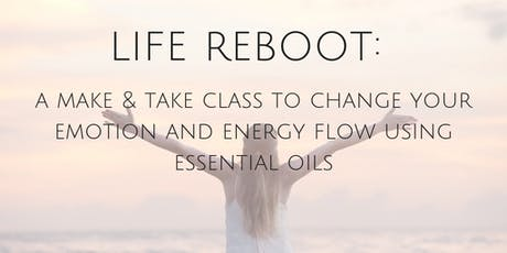 life reboot: change your emotion and energy flow with essential oils tickets