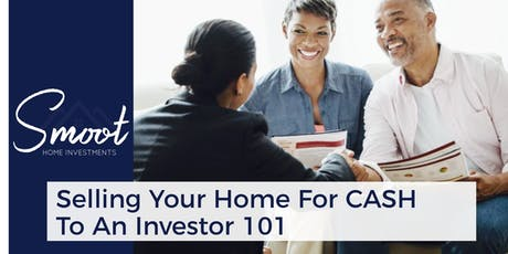Selling Your  Home For CASH  To An Investor 101 tickets