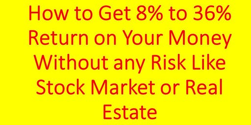 How to Get 8% to 36% Return on Your Money Without Risk Like Stock Market