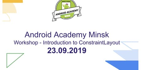 Android Academy Minsk: Workshop - Introduction to ConstraintLayout tickets