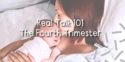Real Talk 101 :  The Fourth Trimester