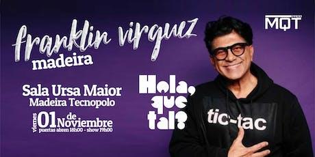 Franklin Virguez: Hola, Que Tal? - Madeira bilhetes