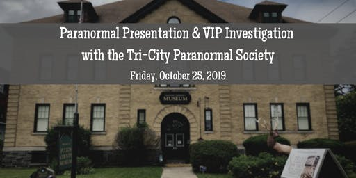 Paranormal Presentation & VIP Investigation w/ Tri-City Paranormal