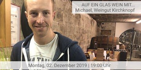 Auf ein Glas Wein mit ... Michael, Weingut Kirchknopf Tickets