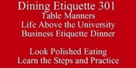 Dining Etiquette Men in Tech Table Manners Life Above the University Business Etiquette Dinner Know What Others Know  New Class Special 512 821-2699, Outclass the Competition baesoe tickets
