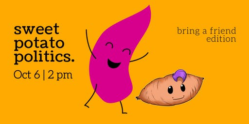 Sweet Potato Politics - Bring a Friend Edition