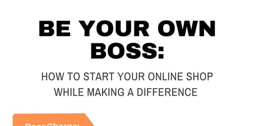 Be Your Own Boss: How to Start Your Online Shop while Making a Difference
