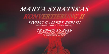 KONVERTIERUNG II | Marta Stratskas | Vernissage | Living Gallery Berlin Tickets
