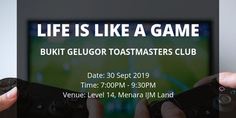 Life is like a game - Bukit Gelugor Toastmasters Club (30 Sept 2019) tickets