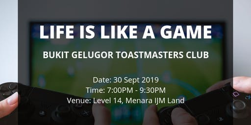 Life is like a game - Bukit Gelugor Toastmasters Club (30 Sept 2019)