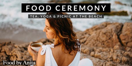 Food Ceremony by Anita - Tea, Yoga & Picnic at the Beach entradas