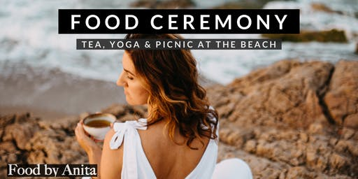 Food Ceremony by Anita - Tea, Yoga & Picnic at the Beach