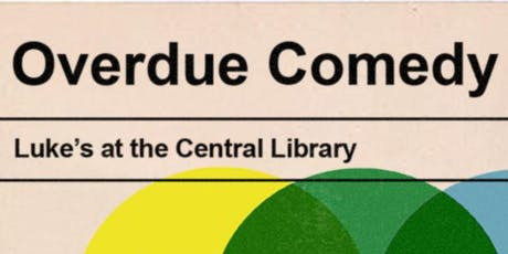 Overdue Comedy @ Luke's Central Library tickets