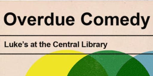 Overdue Comedy @ Luke's Central Library