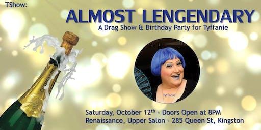 Almost Legendary: A Drag Show & Birthday Party for Tyffanie