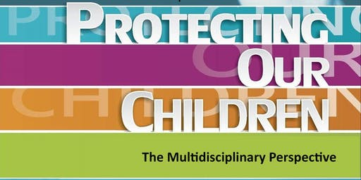 Protecting Our Children - The Multidisciplinary Perspective