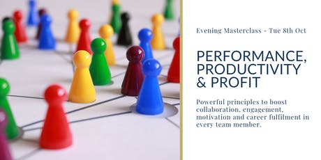 Performance, Productivity & Profit – Powerful principles to boost collaboration, engagement, motivation and career fulfilment in every team member. tickets