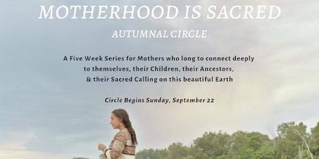 Motherhood is Sacred: Autumnal Circle tickets