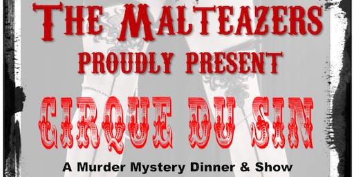 The Malteazers Present: CIRQUE DU SIN (A Killer Cabaret Production)