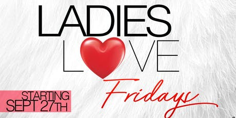 LADIES LOVE FRIDAYS • LADIES FREE ALL NIGHT • OPEN BAR UNTIL 12AM • FREE BOTTLE CHAMPAGNE FOR LADIES IN GROUPS OF 5+ tickets