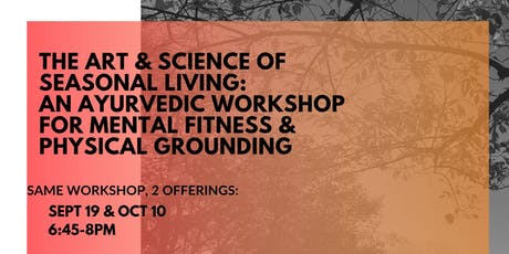 The Art & Science of Seasonal Living: An Ayurvedic workshop for mental fitness & physical grounding tickets