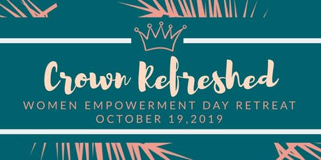 Crown Refreshed Women Empowerment Day Retreat tickets