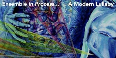 Ensemble in Process - A Modern Lullaby