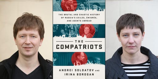 Irina Borogan and Andrei Soldatov: The Compatriots: The Brutal and Chaotic History of Russia's Exiles, Émigrés, and Agents Abroad