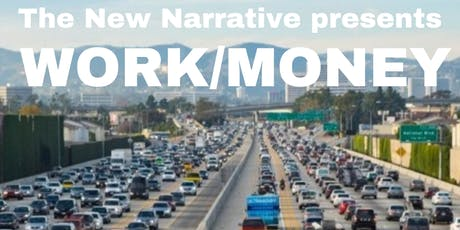 The New Narrative presents: Work/Money tickets