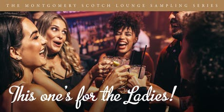 "The Montgomery Scotch Lounge Sampling Series-""This One's For the Ladies #2"" tickets"