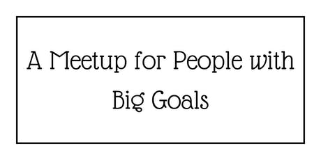 A Meetup for People with Big Goals tickets