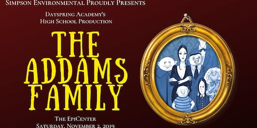 Matinee Show - Dayspring Academy's High School Production: The Addams Family, Presented by Simpson Environmental