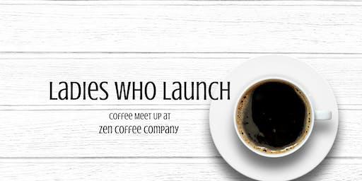 Ladies Who Launch - Zen Coffee Company Meet Up