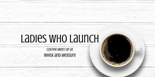 Ladies Who Launch - Whisk and Measure Coffee Meet Up
