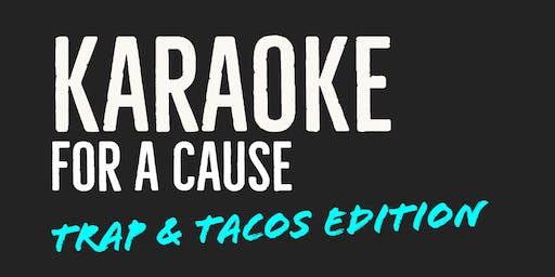 Karaoke for a Cause: Trap and Tacos Edition