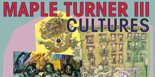 "Maple Turner III: ""CULTURES"""