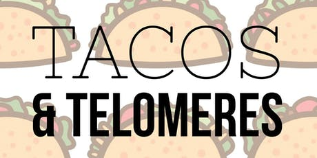 Tacos and Telomeres tickets
