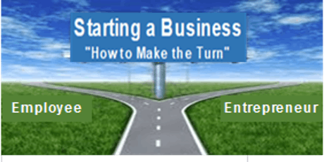 """Starting a Business - """"How to Make the Turn from Employee to Entrepreneur"""" tickets"""