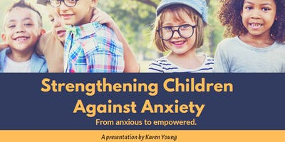 Strengthening Children Against Anxiety - Karen Young