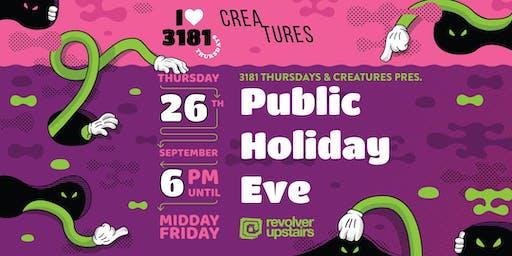 3181 THURSDAYS & CREATURES PRESENT PUBLIC HOLIDAY EVE