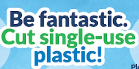 Be Fantastic. Cut Single-Use Plastic! Sustainable Solutions Expo tickets